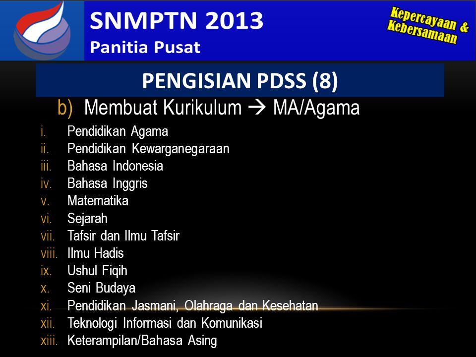 b)Membuat Kurikulum  MA/Agama PENGISIAN PDSS (8) i.Pendidikan Agama ii.Pendidikan Kewarganegaraan iii.Bahasa Indonesia iv.Bahasa Inggris v.Matematika