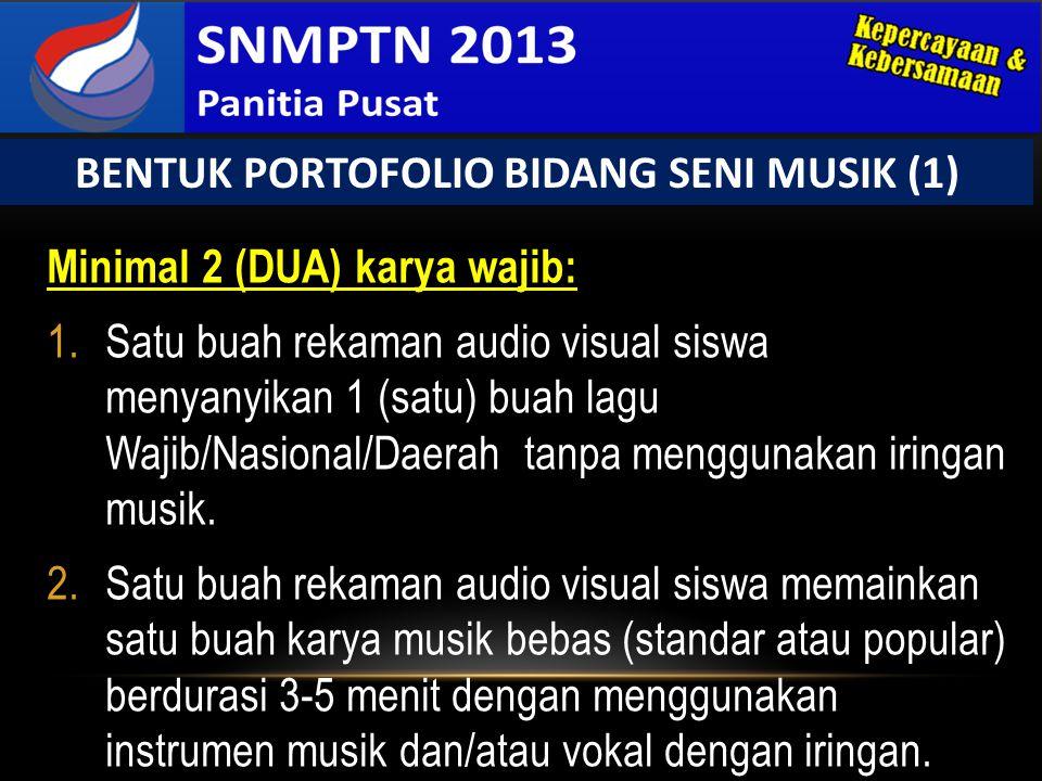 Minimal 2 (DUA) karya wajib: 1.Satu buah rekaman audio visual siswa menyanyikan 1 (satu) buah lagu Wajib/Nasional/Daerah tanpa menggunakan iringan mus