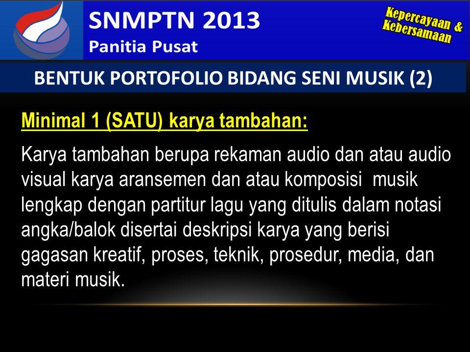 Minimal 1 (SATU) karya tambahan: Karya tambahan berupa rekaman audio dan atau audio visual karya aransemen dan atau komposisi musik lengkap dengan par