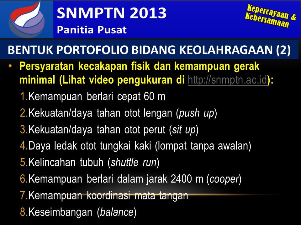 • Persyaratan kecakapan fisik dan kemampuan gerak minimal (Lihat video pengukuran di http://snmptn.ac.id ): http://snmptn.ac.id 1.Kemampuan berlari ce