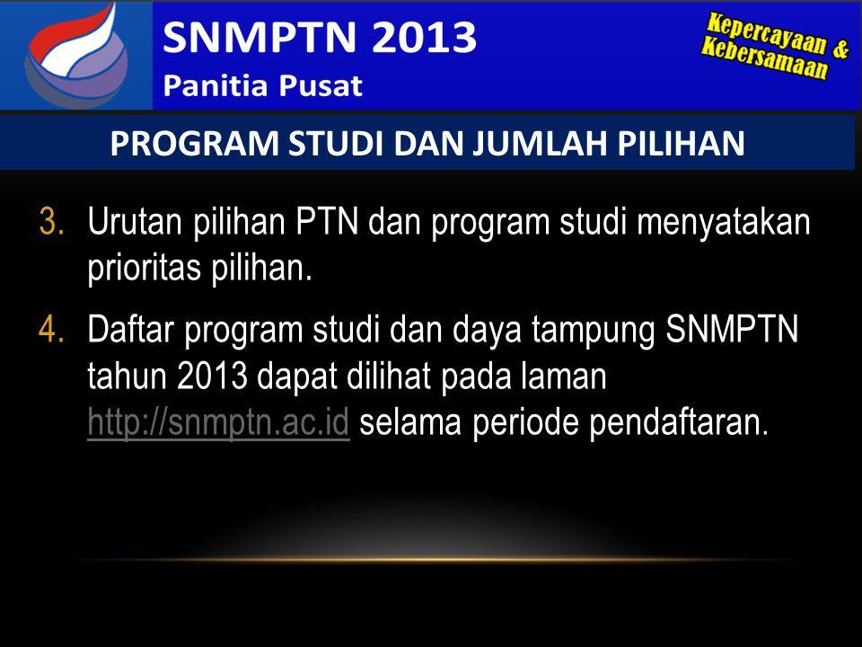 3.Urutan pilihan PTN dan program studi menyatakan prioritas pilihan. 4.Daftar program studi dan daya tampung SNMPTN tahun 2013 dapat dilihat pada lama