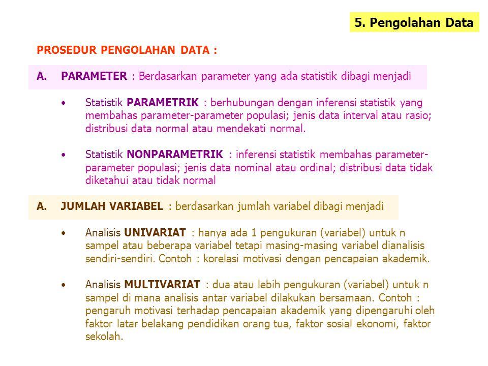 5. Pengolahan Data PROSEDUR PENGOLAHAN DATA : A.PARAMETER : Berdasarkan parameter yang ada statistik dibagi menjadi •Statistik PARAMETRIK : berhubunga