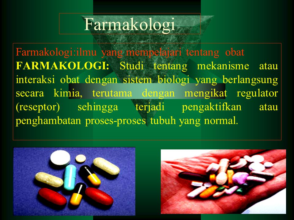 Farmakologi Farmakologi:ilmu yang mempelajari tentang obat FARMAKOLOGI: Studi tentang mekanisme atau interaksi obat dengan sistem biologi yang berlang