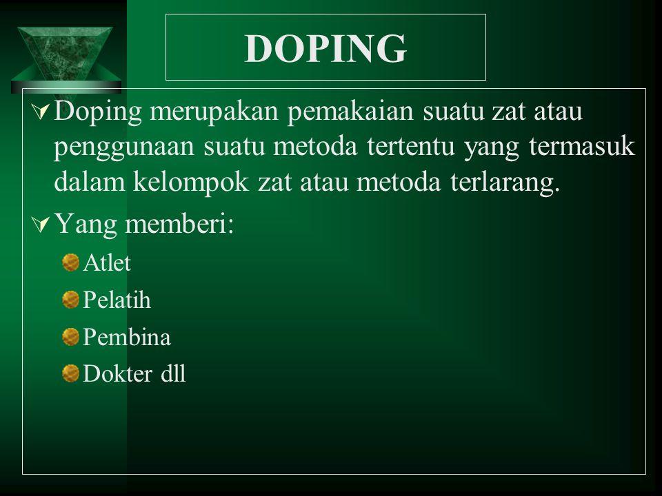 DOPING  Doping merupakan pemakaian suatu zat atau penggunaan suatu metoda tertentu yang termasuk dalam kelompok zat atau metoda terlarang.  Yang mem