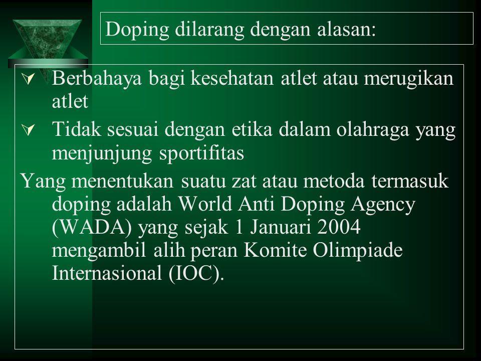 Doping dilarang dengan alasan:  Berbahaya bagi kesehatan atlet atau merugikan atlet  Tidak sesuai dengan etika dalam olahraga yang menjunjung sporti