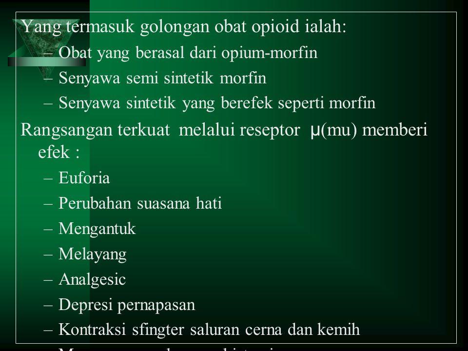 Yang termasuk golongan obat opioid ialah: –Obat yang berasal dari opium-morfin –Senyawa semi sintetik morfin –Senyawa sintetik yang berefek seperti mo