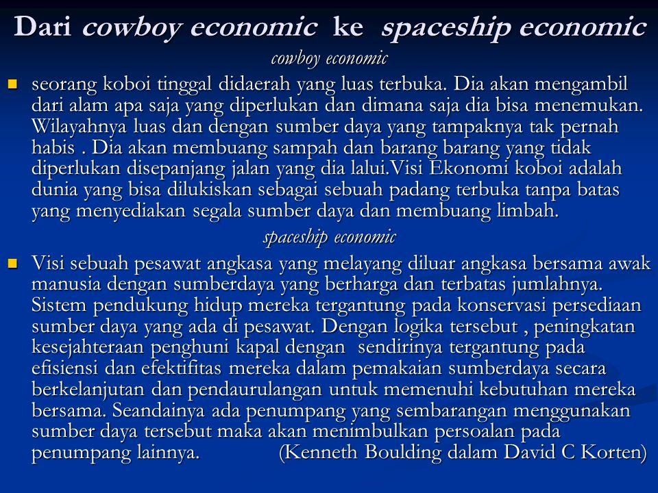 Dari cowboy economic ke spaceship economic cowboy economic  seorang koboi tinggal didaerah yang luas terbuka. Dia akan mengambil dari alam apa saja y