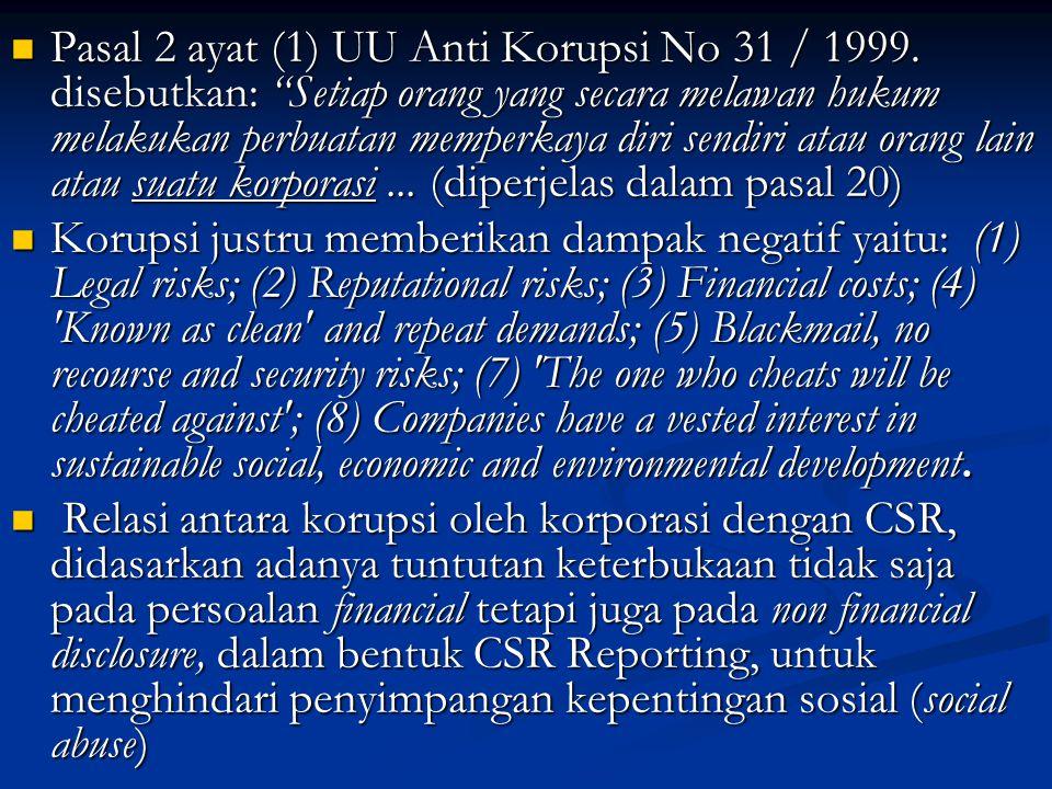 " Pasal 2 ayat (1) UU Anti Korupsi No 31 / 1999. disebutkan: ""Setiap orang yang secara melawan hukum melakukan perbuatan memperkaya diri sendiri atau"