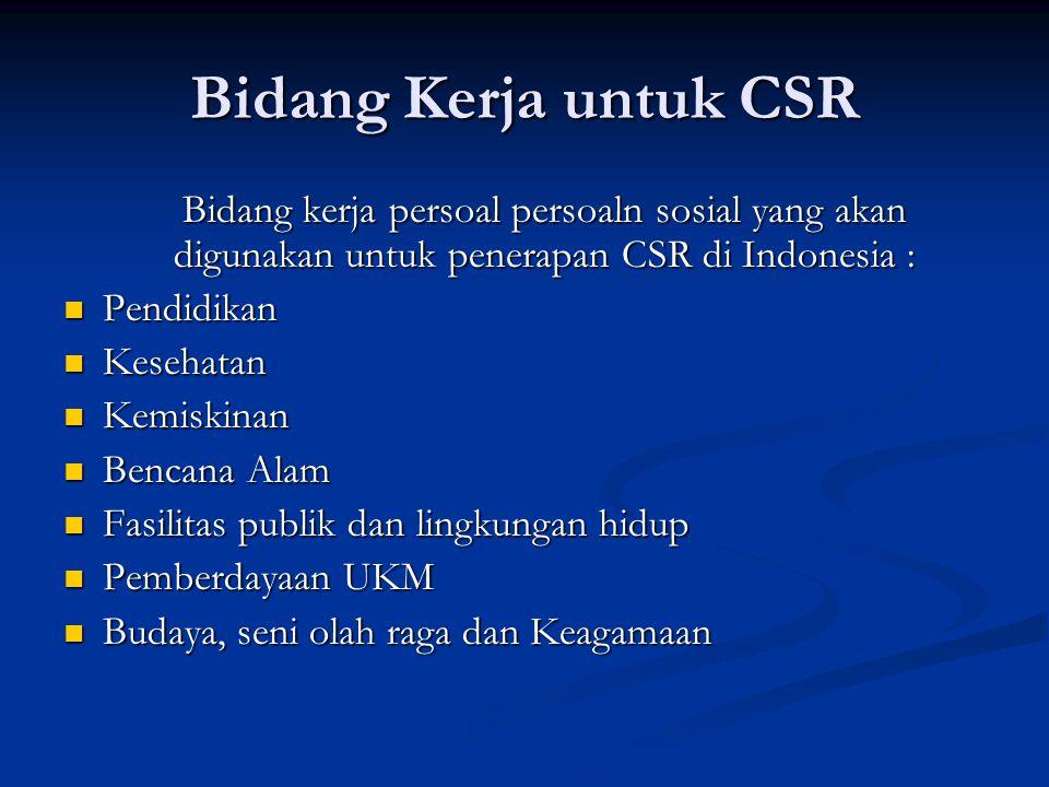 Bidang Kerja untuk CSR Bidang kerja persoal persoaln sosial yang akan digunakan untuk penerapan CSR di Indonesia :  Pendidikan  Kesehatan  Kemiskin