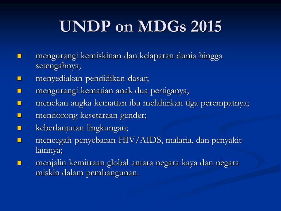 UNDP on MDGs 2015  mengurangi kemiskinan dan kelaparan dunia hingga setengahnya;  menyediakan pendidikan dasar;  mengurangi kematian anak dua perti