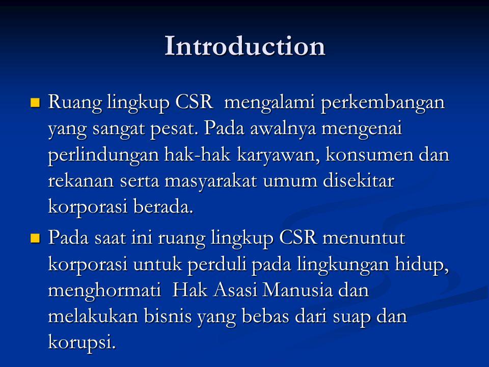 Introduction  Ruang lingkup CSR mengalami perkembangan yang sangat pesat. Pada awalnya mengenai perlindungan hak-hak karyawan, konsumen dan rekanan s