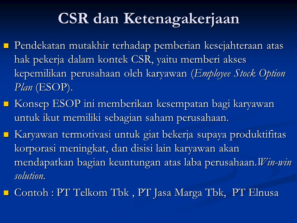 CSR dan Ketenagakerjaan  Pendekatan mutakhir terhadap pemberian kesejahteraan atas hak pekerja dalam kontek CSR, yaitu memberi akses kepemilikan peru