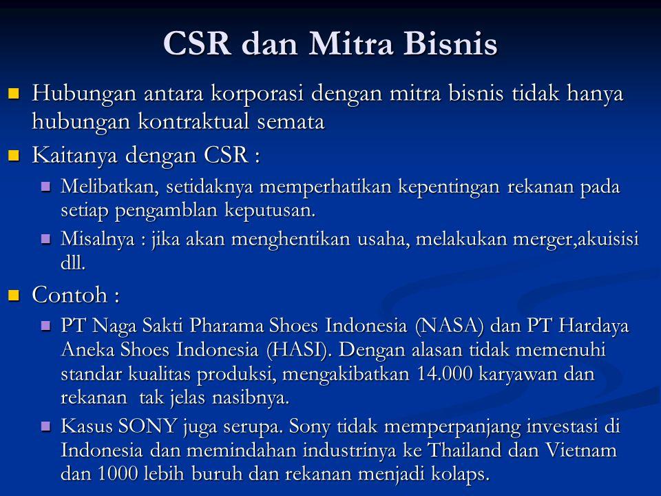 CSR dan Mitra Bisnis  Hubungan antara korporasi dengan mitra bisnis tidak hanya hubungan kontraktual semata  Kaitanya dengan CSR :  Melibatkan, set