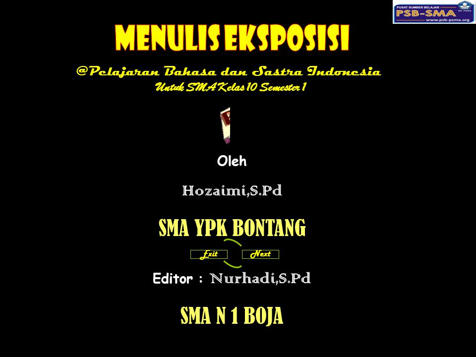 @Pelajaran Bahasa dan Sastra Indonesia Untuk SMA Kelas 10 Semester 1 ExitNext Oleh Hozaimi,S.Pd SMA YPK BONTANG Editor : Nurhadi,S.Pd SMA N 1 BOJA