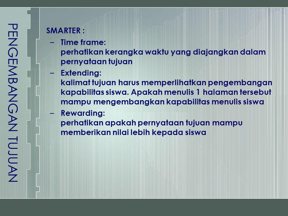 PENGEMBANGAN TUJUAN SMARTER : – Time frame: perhatikan kerangka waktu yang diajangkan dalam pernyataan tujuan – Extending: kalimat tujuan harus memper