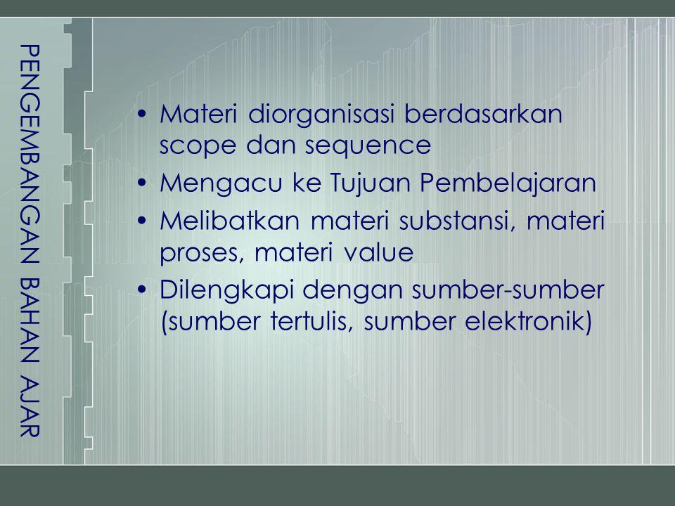 •Materi diorganisasi berdasarkan scope dan sequence •Mengacu ke Tujuan Pembelajaran •Melibatkan materi substansi, materi proses, materi value •Dilengk
