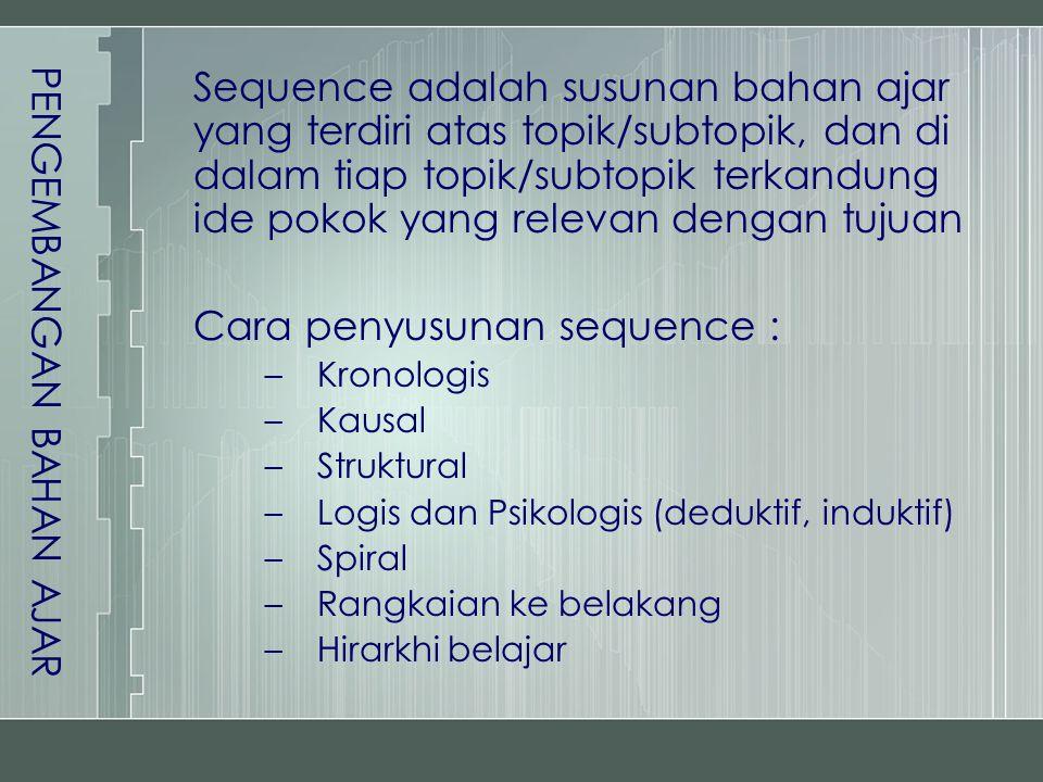 Sequence adalah susunan bahan ajar yang terdiri atas topik/subtopik, dan di dalam tiap topik/subtopik terkandung ide pokok yang relevan dengan tujuan