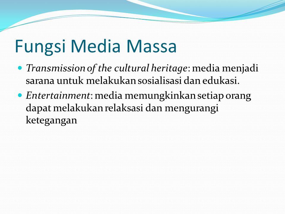 Fungsi Media Massa  Transmission of the cultural heritage: media menjadi sarana untuk melakukan sosialisasi dan edukasi.  Entertainment: media memun