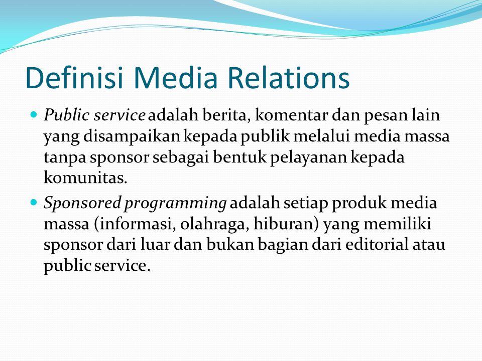 Definisi Media Relations  Public service adalah berita, komentar dan pesan lain yang disampaikan kepada publik melalui media massa tanpa sponsor sebagai bentuk pelayanan kepada komunitas.