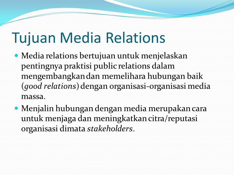 Tujuan Media Relations  Media relations bertujuan untuk menjelaskan pentingnya praktisi public relations dalam mengembangkan dan memelihara hubungan baik (good relations) dengan organisasi-organisasi media massa.