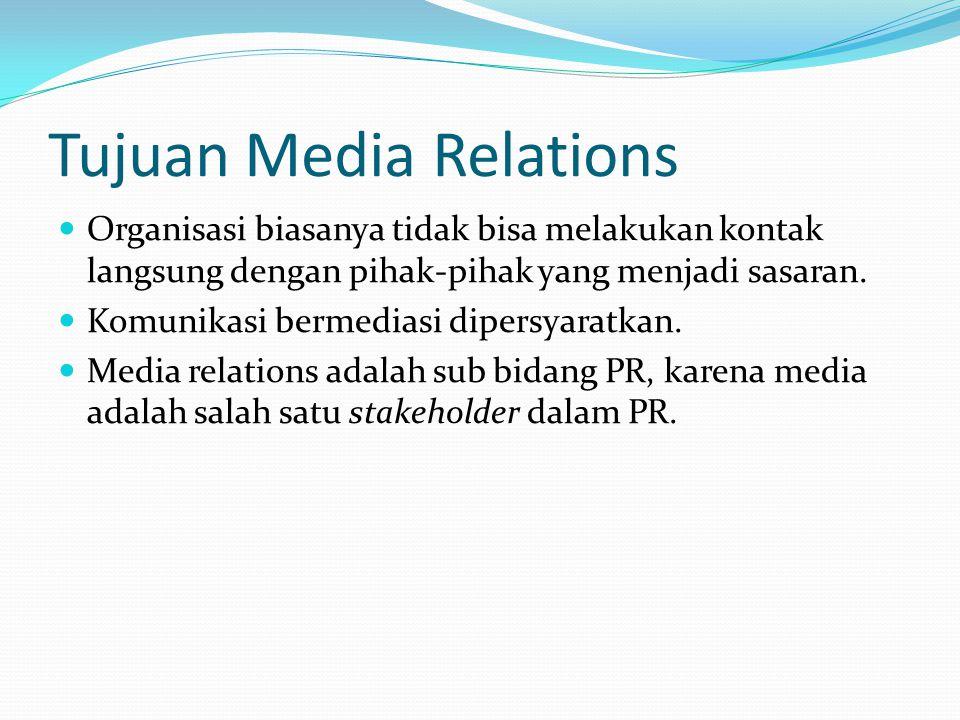 Tujuan Media Relations  Organisasi biasanya tidak bisa melakukan kontak langsung dengan pihak-pihak yang menjadi sasaran.  Komunikasi bermediasi dip