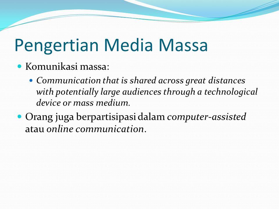 Pengertian Media Massa  Komunikasi massa:  Communication that is shared across great distances with potentially large audiences through a technologi