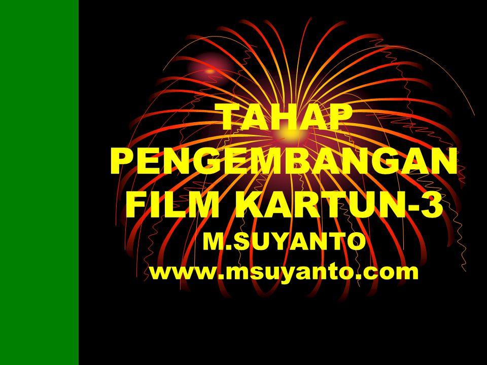 TAHAP PENGEMBANGAN FILM KARTUN-3 M.SUYANTO www.msuyanto.com
