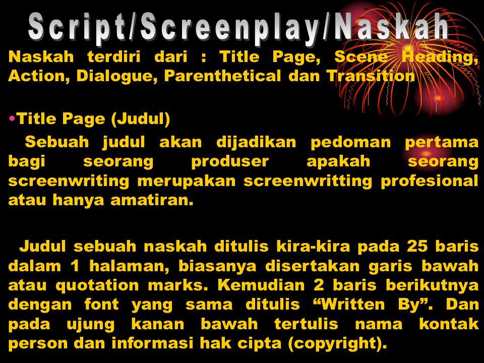 Naskah terdiri dari : Title Page, Scene Heading, Action, Dialogue, Parenthetical dan Transition •Title Page (Judul) Sebuah judul akan dijadikan pedoman pertama bagi seorang produser apakah seorang screenwriting merupakan screenwritting profesional atau hanya amatiran.