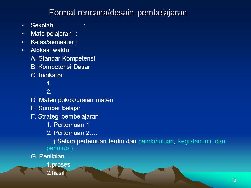 8 Format rencana/desain pembelajaran •Sekolah : •Mata pelajaran : •Kelas/semester : •Alokasi waktu : A.