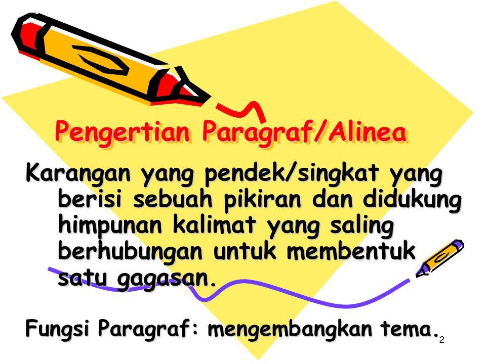 Pengertian Paragraf/Alinea Karangan yang pendek/singkat yang berisi sebuah pikiran dan didukung himpunan kalimat yang saling berhubungan untuk membentuk satu gagasan.