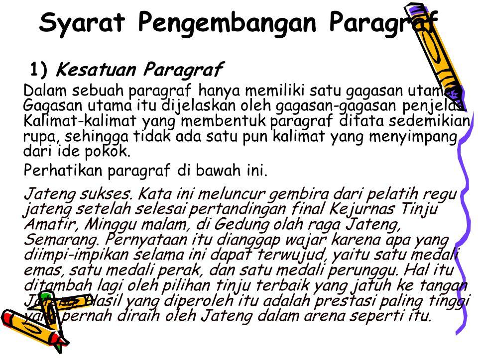 Syarat Pengembangan Paragraf 1) Kesatuan Paragraf Dalam sebuah paragraf hanya memiliki satu gagasan utama.