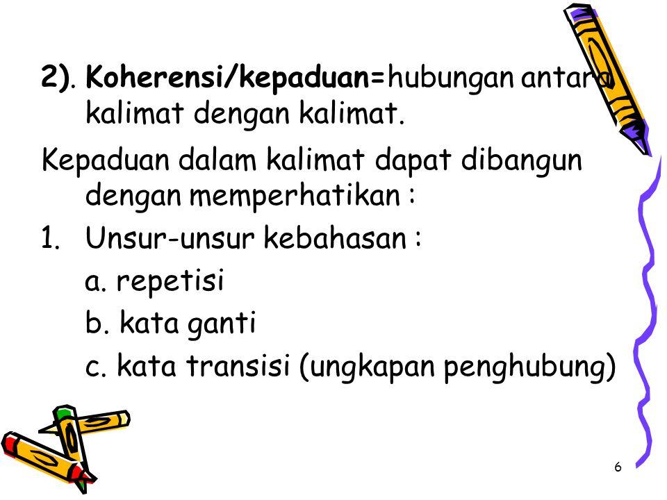 2).Koherensi/kepaduan=hubungan antara kalimat dengan kalimat.