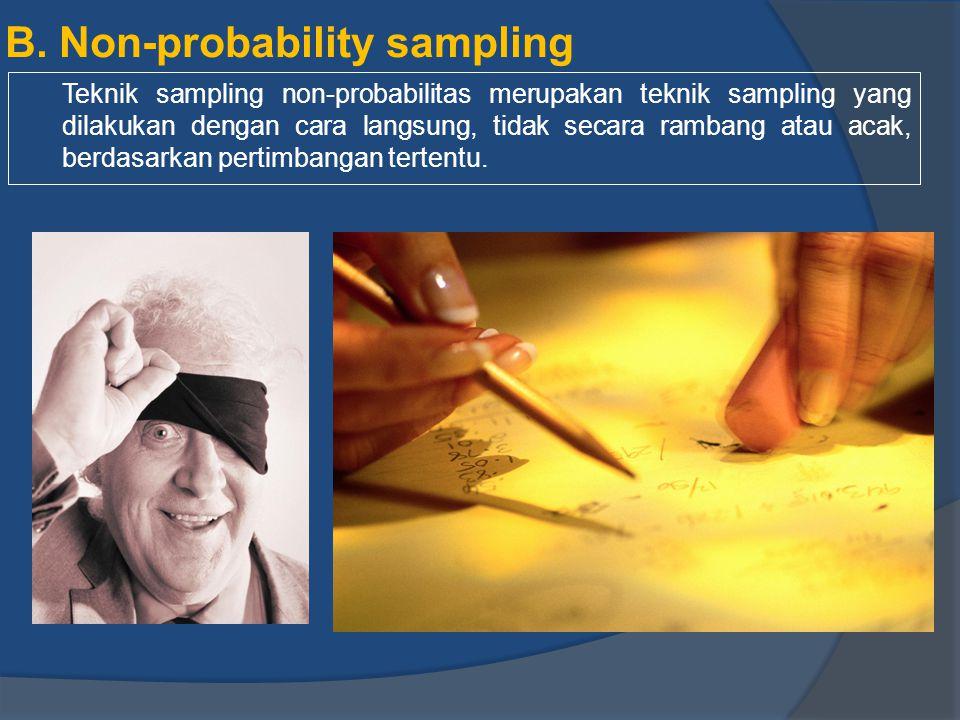B. Non-probability sampling Teknik sampling non-probabilitas merupakan teknik sampling yang dilakukan dengan cara langsung, tidak secara rambang atau