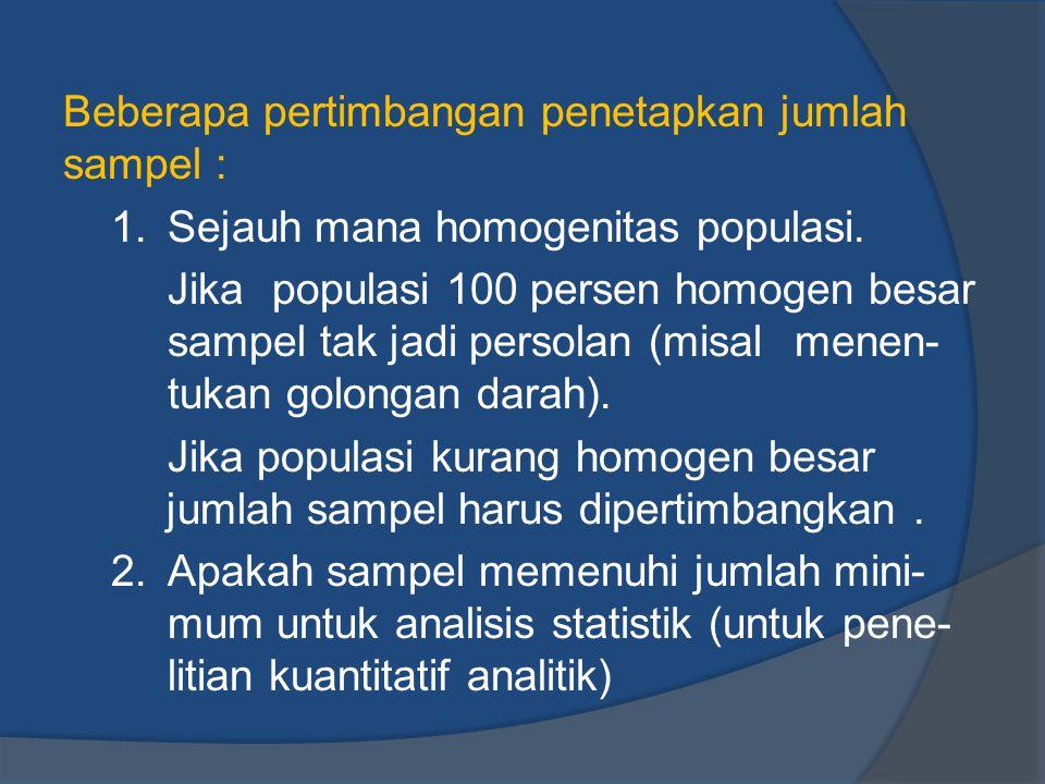 Beberapa pertimbangan penetapkan jumlah sampel : 1. Sejauh mana homogenitas populasi. Jika populasi 100 persen homogen besar sampel tak jadi persolan