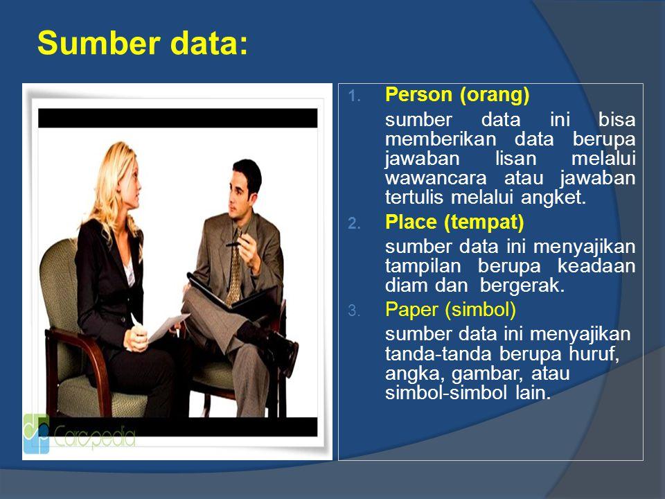 Sumber data: 1. Person (orang) sumber data ini bisa memberikan data berupa jawaban lisan melalui wawancara atau jawaban tertulis melalui angket. 2. Pl
