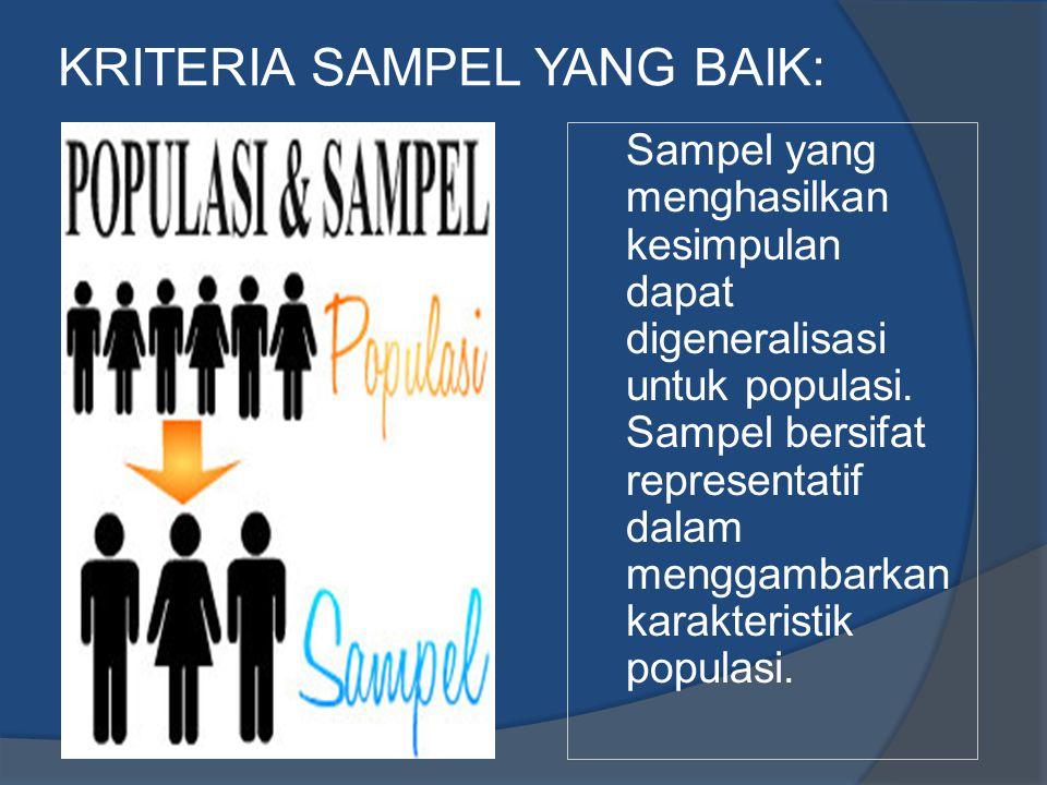 KRITERIA SAMPEL YANG BAIK: Sampel yang menghasilkan kesimpulan dapat digeneralisasi untuk populasi. Sampel bersifat representatif dalam menggambarkan