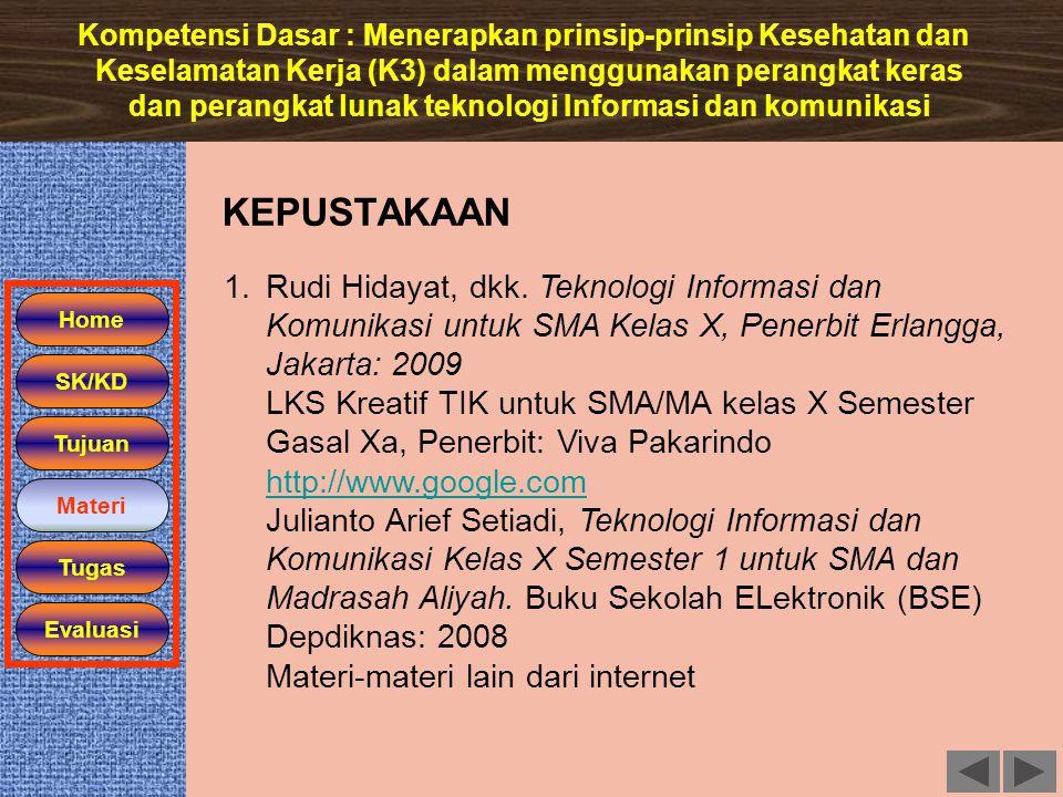 Home SK/KD Materi Tugas Evaluasi Tujuan Kompetensi Dasar : Menerapkan prinsip-prinsip Kesehatan dan Keselamatan Kerja (K3) dalam menggunakan perangkat