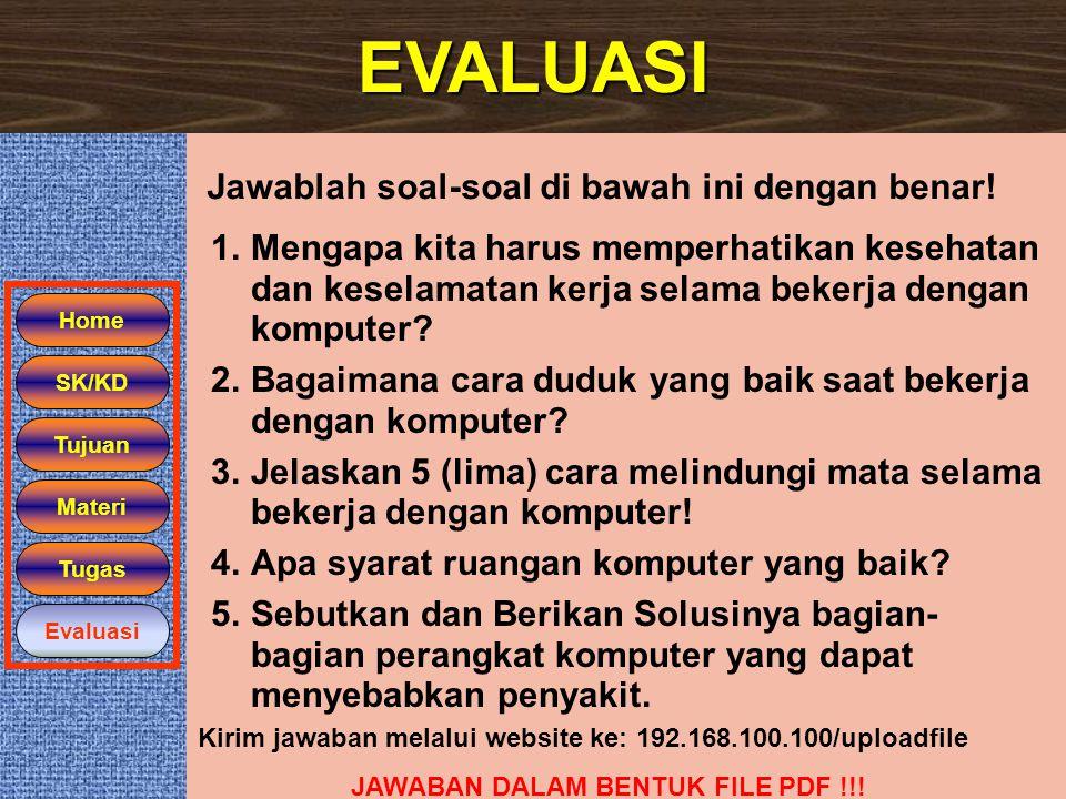 EVALUASI Home SK/KD Tugas Evaluasi Jawablah soal-soal di bawah ini dengan benar! 1.Mengapa kita harus memperhatikan kesehatan dan keselamatan kerja se