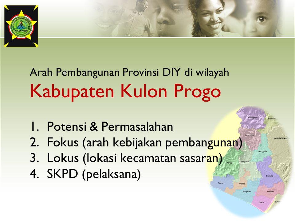 Arah Pembangunan Provinsi DIY di wilayah Kabupaten Kulon Progo 1.Potensi & Permasalahan 2.Fokus (arah kebijakan pembangunan) 3.Lokus (lokasi kecamatan