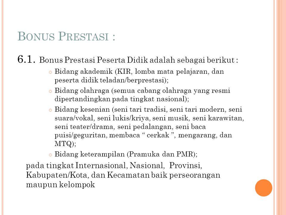 •Jumlah Nilai UN: UN (4 Mapel : Bahasa Indonesia, Bahasa Inggris, Matemátika, dan IPA) Bobot: 5 •Bonus Prestasi sebagaimana point 6: B Bobot: 1 •Nilai
