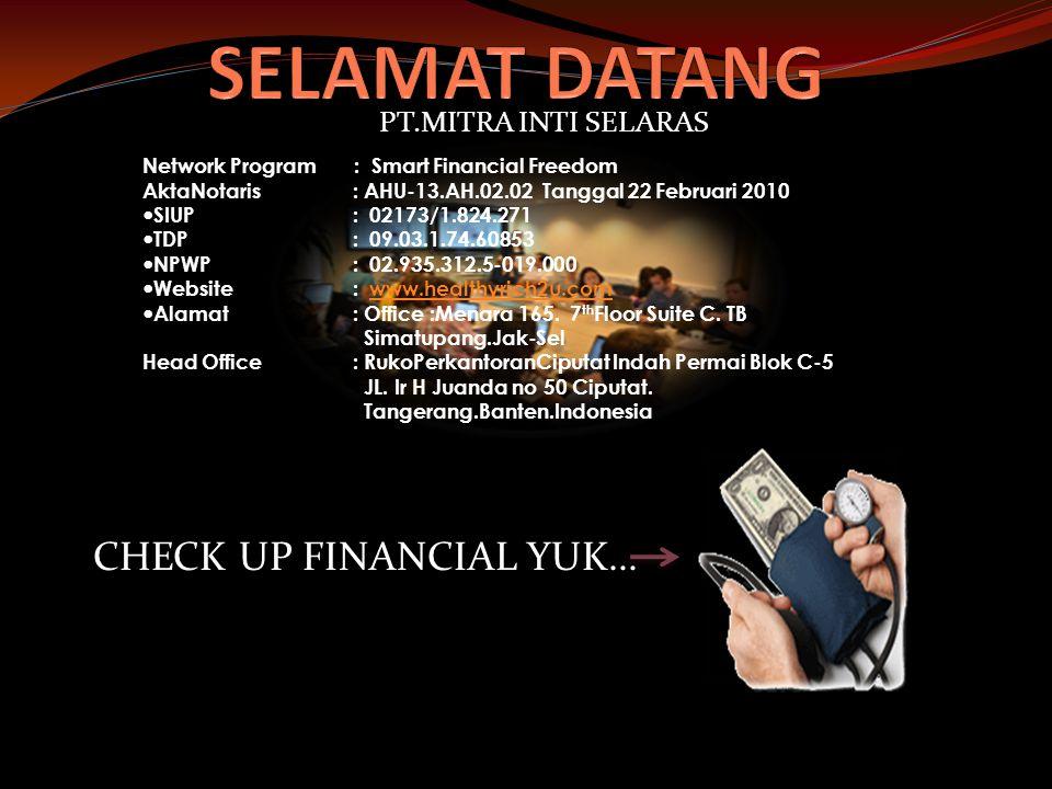 Network Program : Smart Financial Freedom AktaNotaris: AHU-13.AH.02.02 Tanggal 22 Februari 2010 — SIUP: 02173/1.824.271 — TDP: 09.03.1.74.60853 — NPWP: 02.935.312.5-019.000 — Website: www.healthyrich2u.comwww.healthyrich2u.com — Alamat: Office :Menara 165.