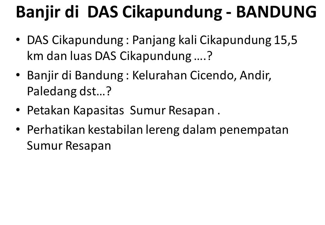 Banjir di DAS Cikapundung - BANDUNG • DAS Cikapundung : Panjang kali Cikapundung 15,5 km dan luas DAS Cikapundung ….? • Banjir di Bandung : Kelurahan