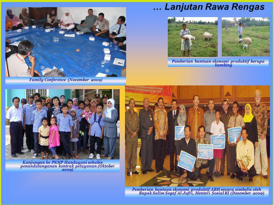 … Lanjutan Rawa Rengas Kunjungan ke PSMP Handayani sehabis penandatanganan kontrak pelayanan (Oktober 2009) Family Conference (November 2009) Pemberia