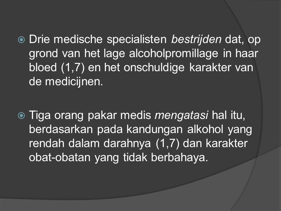 Drie medische specialisten bestrijden dat, op grond van het lage alcoholpromillage in haar bloed (1,7) en het onschuldige karakter van de medicijnen.