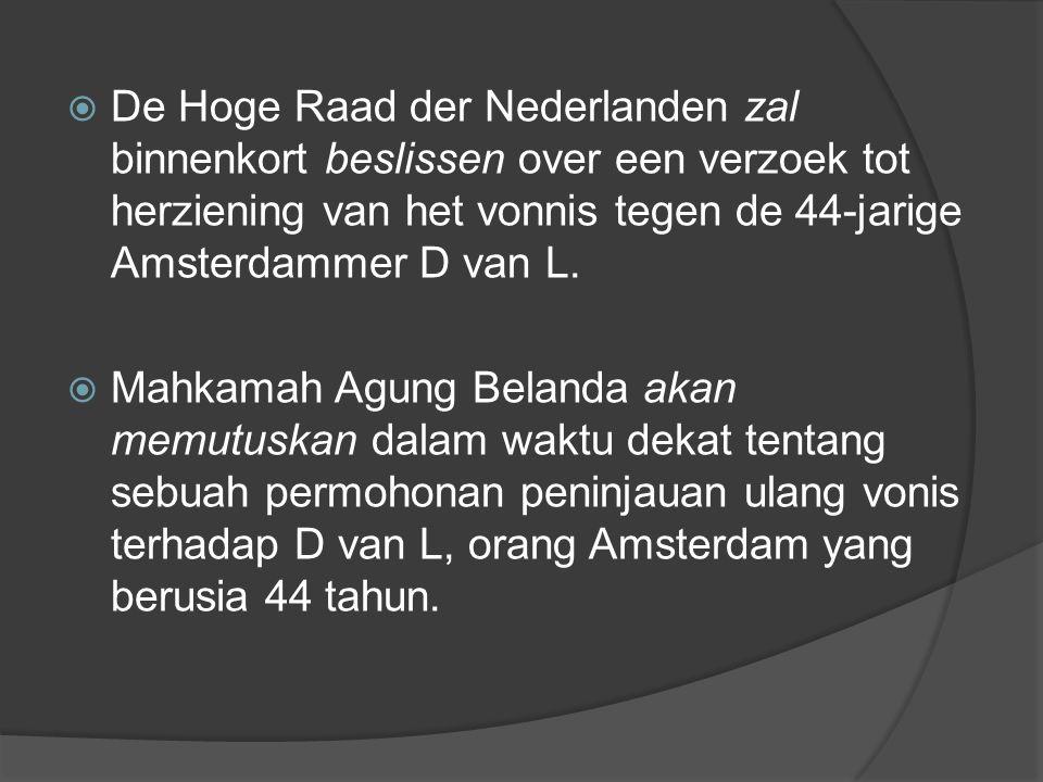  De Hoge Raad der Nederlanden zal binnenkort beslissen over een verzoek tot herziening van het vonnis tegen de 44-jarige Amsterdammer D van L.
