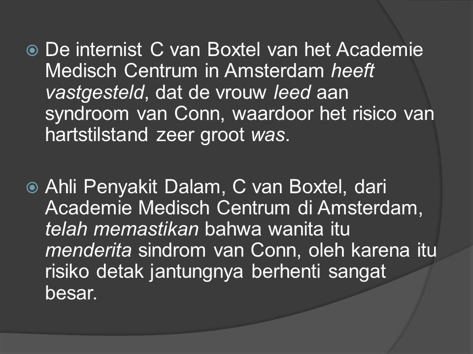  De internist C van Boxtel van het Academie Medisch Centrum in Amsterdam heeft vastgesteld, dat de vrouw leed aan syndroom van Conn, waardoor het risico van hartstilstand zeer groot was.