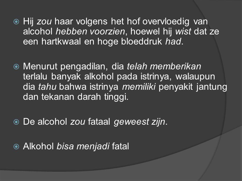  Hij zou haar volgens het hof overvloedig van alcohol hebben voorzien, hoewel hij wist dat ze een hartkwaal en hoge bloeddruk had.