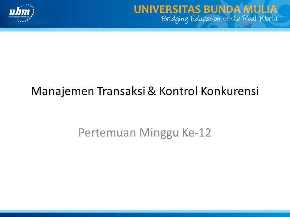 Manajemen Transaksi & Kontrol Konkurensi Pertemuan Minggu Ke-12