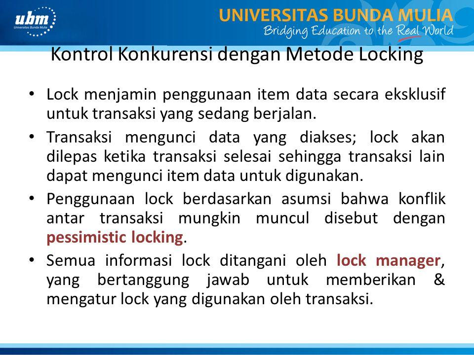 Kontrol Konkurensi dengan Metode Locking Lock menjamin penggunaan item data secara eksklusif untuk transaksi yang sedang berjalan. Transaksi mengunci