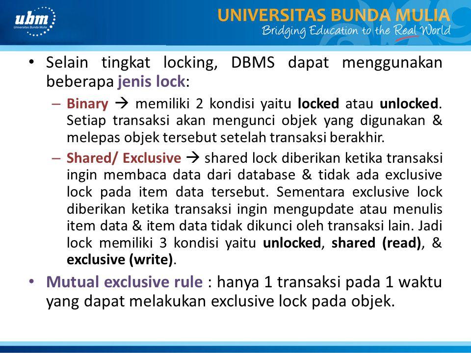 Selain tingkat locking, DBMS dapat menggunakan beberapa jenis lock: – Binary  memiliki 2 kondisi yaitu locked atau unlocked. Setiap transaksi akan me